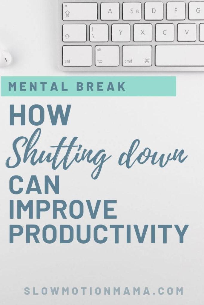 Mental Break: How Shutting Down Can Improve Productivity