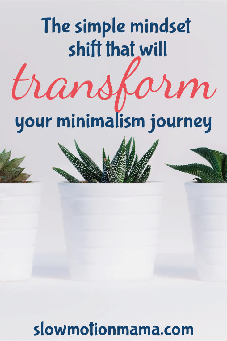 Transform your minimalist journey with this simple mindset shift. Change your perspective and find success with your decluttering efforts. Learn how this simple tip can inspire and motivate you on your journey to owning less. #decluttering #minimalism #mindset